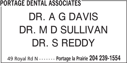 Portage Dental Associates (204-239-1554) - Display Ad - PORTAGE DENTAL ASSOCIATES DR. A G DAVIS DR. M D SULLIVAN DR. S REDDY Portage la Prairie 204 239-1554 49 Royal Rd N -------