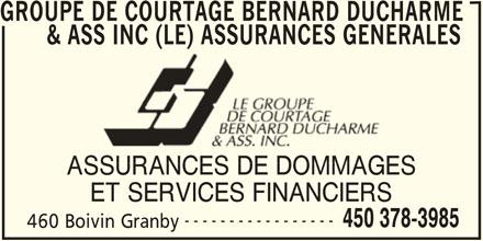 Le Groupe de Courtage Bernard Ducharme & Ass Inc (450-378-3985) - Annonce illustrée======= - GROUPE DE COURTAGE BERNARD DUCHARME & ASS INC (LE) ASSURANCES GENERALES ASS INC (LE) ASSURANCES GENER ASSURANCES DE DOMMAGESASSURANCES DE DOMMAGES ET SERVICES FINANCIERS ----------------- 450 378-3985 460 Boivin Granby