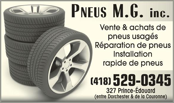 Pneus M G Inc (418-529-0345) - Annonce illustrée======= - pneus usagés Réparation de pneus Installation rapide de pneus (418)418)( 529-0345 327 Prince-Édouard327 Prince-Édouard (entre Dorchester & de la Couronne)(entre Dorchester & de la Couronne) Vente & achats de