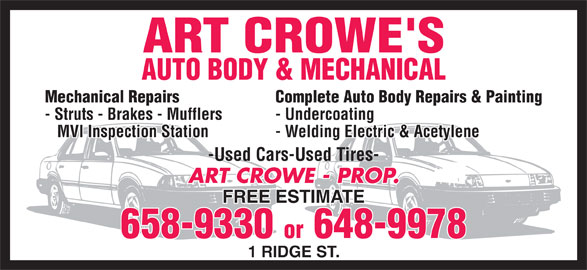 Crowes Auto Body (506-658-9330) - Display Ad - Complete Auto Body Repairs & Painting - Struts - Brakes - Mufflers - Undercoating Mechanical Repairs MVI Inspection Station ART CROWE - PROP. 658-9330 or 648-9978 1 RIDGE ST. - Welding Electric & Acetylene -Used Cars-Used Tires- FREE ESTIMATE