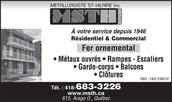 Métallurgiste St-Hilaire Inc (418-683-3226) - Annonce illustrée======= - À votre service depuis 1946 Résidentiel & Commercial Fer ornemental Métaux ouvrés   Rampes - Escaliers Garde-corps   Balcons Clôtures RBQ : 1462-2369-97 Tél. : 418- 683-3226 www.msth.ca 615, Arago O., Québec