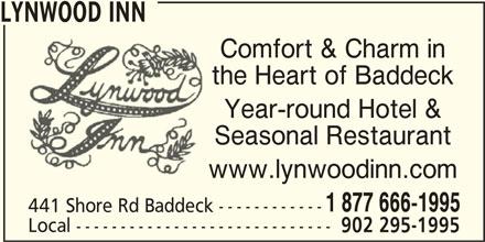 Lynwood Inn (902-295-1995) - Annonce illustrée======= - the Heart of Baddeck Year-round Hotel & Comfort & Charm in LYNWOOD INN Seasonal Restaurant www.lynwoodinn.com 1 877 666-1995 441 Shore Rd Baddeck ------------ Local ----------------------------- 902 295-1995