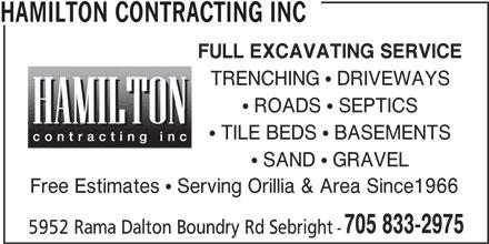 Hamilton Contracting Inc (705-833-2975) - Display Ad - FULL EXCAVATING SERVICE TRENCHING  DRIVEWAYS  ROADS  SEPTICS  TILE BEDS  BASEMENTS  SAND  GRAVEL Free Estimates  Serving Orillia & Area Since1966 705 833-2975 5952 Rama Dalton Boundry Rd Sebright - HAMILTON CONTRACTING INC FULL EXCAVATING SERVICE TRENCHING  DRIVEWAYS  ROADS  SEPTICS  TILE BEDS  BASEMENTS  SAND  GRAVEL Free Estimates  Serving Orillia & Area Since1966 705 833-2975 5952 Rama Dalton Boundry Rd Sebright - HAMILTON CONTRACTING INC