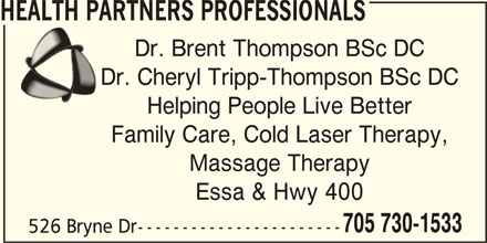 Health Partners Professionals (705-730-1533) - Display Ad - HEALTH PARTNERS PROFESSIONALS Dr. Brent Thompson BSc DC Dr. Cheryl Tripp-Thompson BSc DC Helping People Live Better Family Care, Cold Laser Therapy, Massage Therapy Essa & Hwy 400 705 730-1533 526 Bryne Dr-----------------------