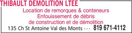 Thibault Démolition Ltée (819-671-4112) - Annonce illustrée======= - Location de remorques & conteneurs Enfouissement de débris de construction et de démolition 819 671-4112 135 Ch St Antoine Val des Monts --- THIBAULT DEMOLITION LTEE