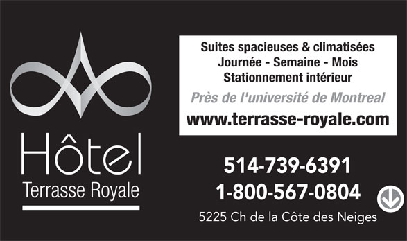 Hôtel Terrasse Royale (514-739-6391) - Annonce illustrée======= - Suites spacieuses & climatisées Journée - Semaine - Mois Stationnement intérieur Près de l'université de Montreal www.terrasse-royale.com 514-739-6391 1-800-567-0804 5225 Ch de la Côte des Neiges