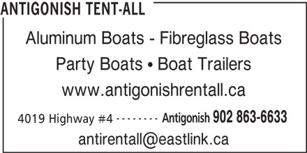 Antigonish Tent-All (902-863-6633) - Display Ad - Aluminum Boats - Fibreglass Boats Party Boats   Boat Trailers www.antigonishrentall.ca -------- Antigonish 902 863-6633 4019 Highway #4 ANTIGONISH TENT-ALL Aluminum Boats - Fibreglass Boats Party Boats   Boat Trailers www.antigonishrentall.ca -------- Antigonish 902 863-6633 4019 Highway #4 ANTIGONISH TENT-ALL