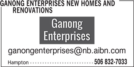 Ganong Enterprises New Homes and Renovations (506-832-7033) - Display Ad - GANONG ENTERPRISES NEW HOMES AND RENOVATIONS 506 832-7033 Hampton --------------------------