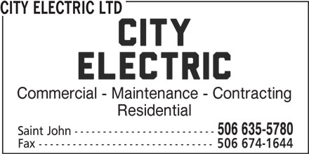 City Electric Ltd (506-635-5780) - Display Ad - CITY ELECTRIC LTD Commercial - Maintenance - Contracting Residential 506 635-5780 Saint John ------------------------- Fax ------------------------------- 506 674-1644