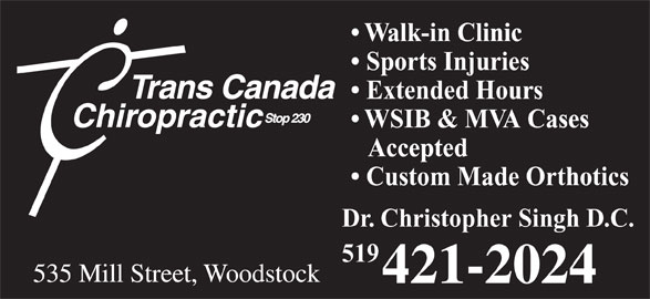 Trans Canada Chiropractic (519-421-2024) - Display Ad - Walk-in Clinic Sports Injuries Extended Hours WSIB & MVA Cases Accepted Custom Made Orthotics Dr. Christopher Singh D.C. 519