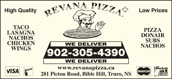 Revana Pizza (902-843-4444) - Annonce illustrée======= - High Quality Low Prices TACO PIZZA LASAGNA DONAIR NACHOS SUBS CHICKEN NACHOS WINGS 902-305-4390 www.revanapizza.ca 281 Pictou Road, Bible Hill, Truro, NS