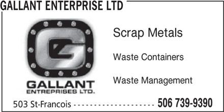 Gallant Enterprise (506-739-9390) - Display Ad - GALLANT ENTERPRISE LTD Scrap Metals Waste Containers Waste Management 506 739-9390 503 St-Francois --------------------