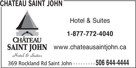 Château Saint John (506-644-4444) - Annonce illustrée======= - SAINT JOHN 1-877-772-4040 Hotel & Suites www.chateausaintjohn.ca CHATEAU SAINT JOHN 506 644-4444 369 Rockland Rd Saint John ---------