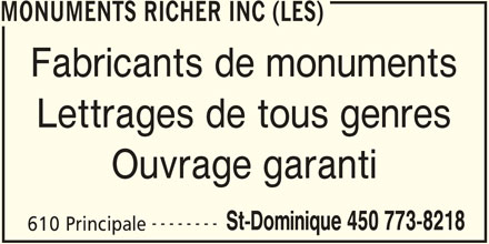 Les Monuments Richer Inc (450-773-8218) - Annonce illustrée======= - MONUMENTS RICHER INC (LES) Fabricants de monuments Lettrages de tous genres Ouvrage garanti -------- St-Dominique 450 773-8218 610 Principale