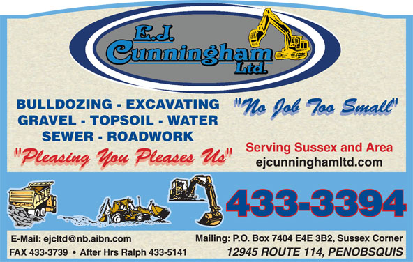 Cunningham E J Ltd (506-433-3394) - Display Ad - Serving Sussex and Area ejcunninghamltd.com Mailing: P.O. Box 7404 E4E 3B2, Sussex Corner