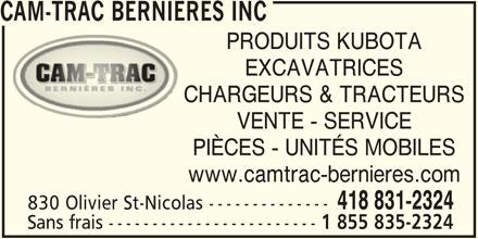 Cam-Trac Bernières Inc (418-831-2324) - Annonce illustrée======= - PRODUITS KUBOTA EXCAVATRICES CHARGEURS & TRACTEURS VENTE - SERVICE PIÈCES - UNITÉS MOBILES www.camtrac-bernieres.com 418 831-2324 830 Olivier St-Nicolas -------------- Sans frais ------------------------ 1 855 835-2324 CAM-TRAC BERNIERES INC