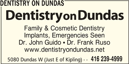 Dentistry On Dundas (416-239-4999) - Display Ad - DENTISTRY ON DUNDAS Family & Cosmetic Dentistry Implants, Emergencies Seen Dr. John Guido  Dr. Frank Ruso www.dentistryondundas.net 416 239-4999 5080 Dundas W (Just E of Kipling) - -