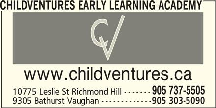 Childventures Early Learning Academy (905-737-5505) - Display Ad - CHILDVENTURES EARLY LEARNING ACADEMY www.childventures.ca 905 737-5505 10775 Leslie St Richmond Hill ------- 9305 Bathurst Vaughan ------------- 905 303-5090