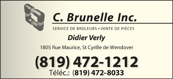 C Brunelle Service De Brûleurs Inc (819-472-1212) - Annonce illustrée======= - C. Brunelle Inc.C. BrunelleInc. SERVICE DE BRÜLEU RS   VENTE DE PIÈCESICE DE BRÜLEUENTE DE PIÈCES Didier VerlyDidier Verl 1805 Rue Maurice, St Cyrille de Wendover1805 Rue Maurice, St Cyrille de Wendover (819) 472-1212 Téléc.:  ( 819) 472-8033 Téléc.:  819) 472-8033