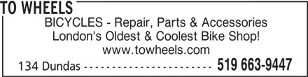 To Wheels (519-663-9447) - Display Ad - TO WHEELS BICYCLES - Repair, Parts & Accessories London's Oldest & Coolest Bike Shop! www.towheels.com 519 663-9447 134 Dundas -----------------------