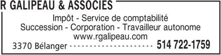 R Galipeau & Associés (514-722-1759) - Annonce illustrée======= - R GALIPEAU & ASSOCIES Impôt - Service de comptabilité Succession - Corporation - Travailleur autonome www.rgalipeau.com --------------------- 514 722-1759 3370 Bélanger
