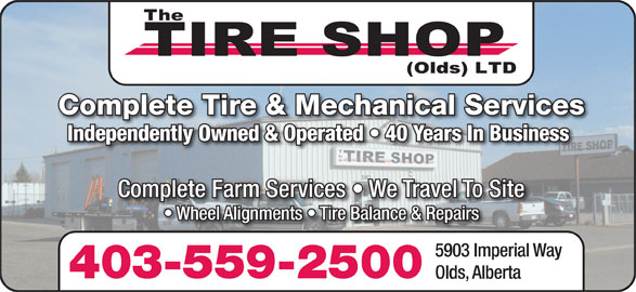 The Tire Shop (Olds) Ltd (403-556-7660) - Display Ad - Complete Tire & Mechanical Servicesp Independently Owned & Operated   40 Years In Business Complete Farm Services   We Travel To Site Wheel Alignments   Tire Balance & Repairs 5903 Imperial Way 403-559-2500 Olds, Alberta