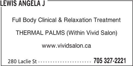 Vivid Salon (705-327-2221) - Display Ad - LEWIS ANGELA J Full Body Clinical & Relaxation Treatment THERMAL PALMS (Within Vivid Salon) www.vividsalon.ca 705 327-2221 280 Laclie St ----------------------