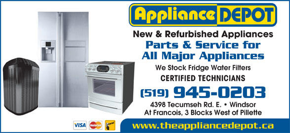 Appliance Depot (519-945-0203) - Display Ad - New & Refurbished Appliances Parts & Service for All Major Appliances We Stock Fridge Water Filters CERTIFIED TECHNICIANS (519) 945-0203 4398 Tecumseh Rd. E.   Windsor At Francois, 3 Blocks West of Pillette www.theappliancedepot.ca