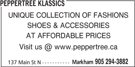 Peppertree Klassics (905-294-3882) - Display Ad - PEPPERTREE KLASSICS UNIQUE COLLECTION OF FASHIONS SHOES & ACCESSORIES AT AFFORDABLE PRICES Markham 905 294-3882 137 Main St N -----------