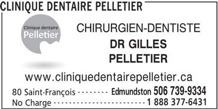 Clinique Dentaire Pelletier (506-739-9334) - Annonce illustrée======= - CLINIQUE DENTAIRE PELLETIER CHIRURGIEN-DENTISTE DR GILLES PELLETIER www.cliniquedentairepelletier.ca -------- Edmundston 506 739-9334 80 Saint-François ------------------------ 1 888 377-6431 No Charge