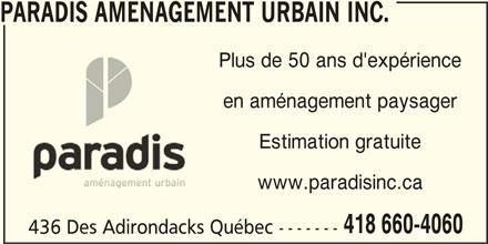 Paradis Aménagement urbain inc. (418-660-4060) - Annonce illustrée======= - PARADIS AMENAGEMENT URBAIN INC. Plus de 50 ans d'expérience en aménagement paysager Estimation gratuite www.paradisinc.ca 418 660-4060 436 Des Adirondacks Québec -------