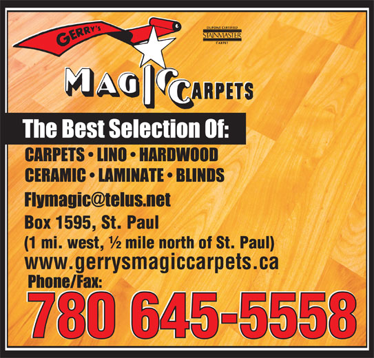 Gerry's Magic Carpets Ltd (780-645-5558) - Display Ad - 780 645-5558 CARPETS   LINO   HARDWOOD CERAMIC   LAMINATE   BLINDS Box 1595, St. Paul (1 mi. west, ½ mile north of St. Paul) www.gerrysmagiccarpets.ca