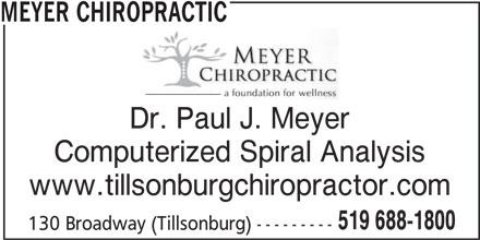 Meyer Chiropractic (519-688-1800) - Display Ad - MEYER CHIROPRACTIC Dr. Paul J. Meyer Computerized Spiral Analysis www.tillsonburgchiropractor.com 519 688-1800 130 Broadway (Tillsonburg) ---------