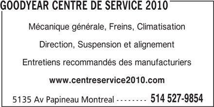 Goodyear Centre De Service 2010 Inc (514-527-9854) - Annonce illustrée======= - GOODYEAR CENTRE DE SERVICE 2010 Mécanique générale, Freins, Climatisation Direction, Suspension et alignement Entretiens recommandés des manufacturiers www.centreservice2010.com 514 527-9854 5135 Av Papineau Montreal --------