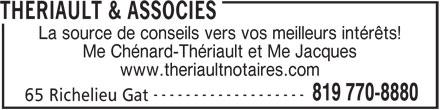 Thériault & Associés (819-770-8880) - Annonce illustrée======= - THERIAULT & ASSOCIES La source de conseils vers vos meilleurs intérêts! Me Chénard-Thériault et Me Jacques www.theriaultnotaires.com ------------------- 819 770-8880 65 Richelieu Gat