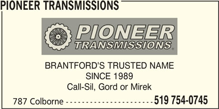 Pioneer Transmissions (519-754-0745) - Display Ad - PIONEER TRANSMISSIONS BRANTFORD'S TRUSTED NAME SINCE 1989 Call-Sil, Gord or Mirek 519 754-0745 787 Colborne ----------------------