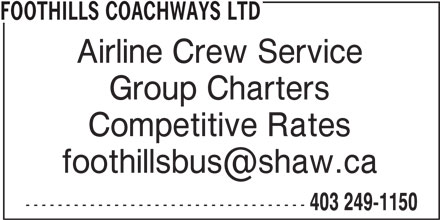 Foothills Coachways Ltd (403-249-1150) - Display Ad - FOOTHILLS COACHWAYS LTD Airline Crew Service Group Charters Competitive Rates ----------------------------------- 403 249-1150