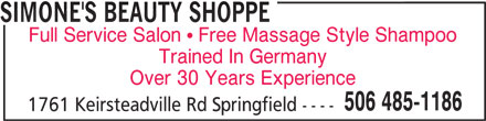 Simone's Beauty Shoppe (506-485-1186) - Display Ad - SIMONE'S BEAUTY SHOPPE Full Service Salon  Free Massage Style Shampoo Trained In Germany Over 30 Years Experience 506 485-1186 1761 Keirsteadville Rd Springfield ----