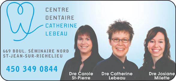 Centre Dentaire Catherine Lebeau (450-349-0844) - Annonce illustrée======= - 669 BOUL. SÉMINAIRE NORD ST-JEAN-SUR-RICHELIEU 450 349 084 Dre Catherine Dre JosianeDre Carole Lebeau MiletteSt-Pierre