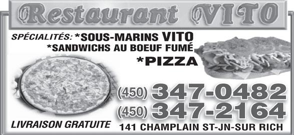 Restaurant Vito (450-347-0482) - Annonce illustrée======= - VITO SPÉCIALITÉS: *SOUS-MARINS *PIZZA *SANDWICHS AU BOEUF FUMÉ 347-2164 (450)(450) 347-0482 (450)(450) LIVRAISON GRATUITETE 141 CHAMPLAIN ST-JN-SUR RICH141 CHAMPLAIN ST-JN-SUR RICH