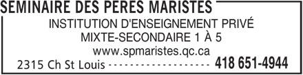 Séminaire Des Pères Maristes (418-651-4944) - Annonce illustrée======= - www.spmaristes.qc.ca ------------------- 418 651-4944 2315 Ch St Louis MIXTE-SECONDAIRE 1 À 5 SEMINAIRE DES PERES MARISTES INSTITUTION D'ENSEIGNEMENT PRIVÉ