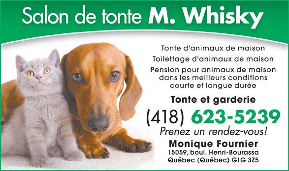 Salon de Tonte Monsieur Whisky Enr (418-623-5239) - Annonce illustrée======= - Pension pour animaux de maison dans les meilleurs conditions Toilettage d'animaux de maison courte et longue durée Tonte et garderie (418) 623-5239 Prenez un rendez-vous! Monique Fournier 15059, boul. Henri-Bourassa Québec (Québec) G1G 3Z5 Tonte d'animaux de maison