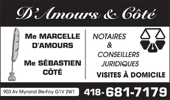D'Amours & Côté (418-681-7179) - Annonce illustrée======= - D'AMOURS CONSEILLERS Me SÉBASTIEN JURIDIQUES CÔTÉ VISITES À DOMICILE 903 Av Myrand Ste-Foy G1V 2W1 418- 681-7179 D Amours & Côté Me MARCELLE NOTAIRES &