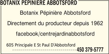 Pépinière Abbotsford (450-379-5777) - Annonce illustrée======= - BOTANIX PEPINIERE ABBOTSFORD Botanix Pépinière Abbotsford Directement du producteur depuis 1962 facebook/centrejardinabbotsford 605 Principale E St Paul D'Abbotsford -------------------------------- 450 379-5777