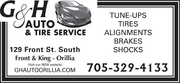 G & H Auto (705-329-4133) - Display Ad - TUNE-UPS TIRES AUTO ALIGNMENTS & TIRE SERVICE BRAKES 129 Front St. South SHOCKS Front & King - Orillia Visit our NEW website GHAUTOORILLIA.COM