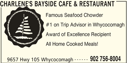Charlene's Bayside Cafe & Restaurant (902-756-8004) - Annonce illustrée======= - CHARLENE'S BAYSIDE CAFE & RESTAURANT Famous Seafood Chowder #1 on Trip Advisor in Whycocomagh Award of Excellence Recipient All Home Cooked Meals! ------ 902 756-8004 9657 Hwy 105 Whycocomagh