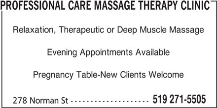 Professional Care Massage Therapy Clinic (519-271-5505) - Display Ad - PROFESSIONAL CARE MASSAGE THERAPY CLINIC Relaxation, Therapeutic or Deep Muscle Massage Evening Appointments Available Pregnancy Table-New Clients Welcome 519 271-5505 278 Norman St --------------------