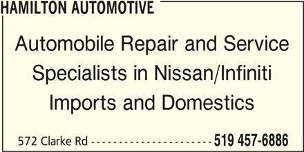 Hamilton Automotive (519-457-6886) - Display Ad - HAMILTON AUTOMOTIVE Automobile Repair and Service Specialists in Nissan/Infiniti Imports and Domestics 572 Clarke Rd ---------------------- 519 457-6886