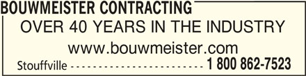 Bouwmeister Landscaping Ltd (905-640-1323) - Display Ad - BOUWMEISTER CONTRACTINGBOUWMEISTER CONTRACTING BOUWMEISTER CONTRACTING OVER 40 YEARS IN THE INDUSTRY www.bouwmeister.com 1 800 862-7523 Stouffville ------------------------