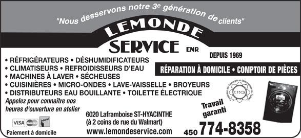 Lemonde Service Enr (450-774-8358) - Annonce illustrée======= - DEPUIS 1969 RÉFRIGÉRATEURS   DÉSHUMIDIFICATEURS CLIMATISEURS   REFROIDISSEURS D EAU RÉPARATION À DOMICILE   COMPTOIR DE PIÈCES MACHINES À LAVER   SÉCHEUSES CUISINIÈRES   MICRO-ONDES   LAVE-VAISSELLE   BROYEURS DISTRIBUTEURS EAU BOUILLANTE   TOILETTE ÉLECTRIQUE Appelez pour connaître nos Travail heures d'ouverture en atelier 6020 Laframboise ST-HYACINTHE garanti (à 2 coins de rue du Walmart) www.lemondeservice.com Paiement à domicile 774-8358 450